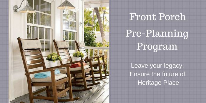 Front Porch Pre-Planning Program - Leave Your Legacy. Ensure the Future of Heritage Place